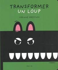 Corinne Dreyfuss - Transformer un loup.