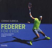 Corinne Dubreuil - Federer for ever - 20 ans, 20 titres en Grand Chelem, la vision d'une photographe de référence.