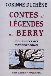 Corinne Duchêne - Contes et légendes du Berry - Aux sources des traditions orales.