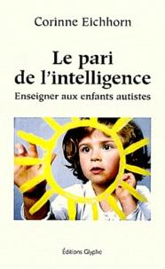 Corinne Eichhorn - Le pari de l'intelligence - Enseigner aux enfants autistes.