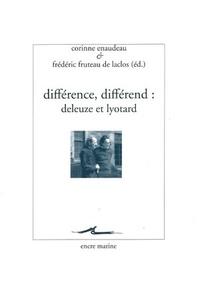 Corinne Enaudeau et Frédéric Fruteau de Laclos - Différence, différend : Deleuze et Lyotard.