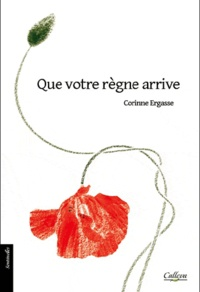 Corinne Ergasse - Que votre règne arrive.
