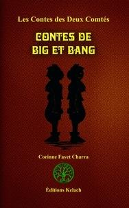 Corinne Fayet-Charra - Contes des 2 Comtés Tome 1 : Contes de Big et Bang.