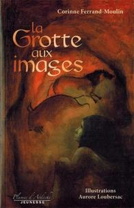 Corinne Ferrand-Moulin et Aurore Loubersac - La grotte aux images.
