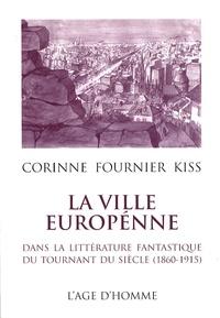 Corinne Fournier Kiss - La ville européenne dans la littérature fantastique du tournant du siècle (1860-1915).