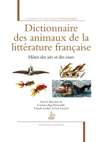 Corinne Füg-Pierreville et Claude Lachet - Dictionnaire des animaux de la littérature française - Hôtes des airs et des eaux.