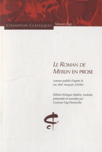 Corinne Füg-Pierreville - Le roman de Merlin en prose - Edition bilingue vieux français-français.
