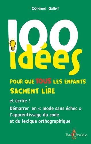 Corinne Gallet - 100 idées pour que tous les enfants sachent lire.
