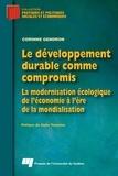 Corinne Gendron - Le développement durable comme compromis - La modernisation écologique de l'économie à l'ère de la mondialisation.