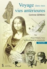 Corinne Geneau - Voyage dans mes vies antérieures - Passé, présent, futur. Le chemin pour se comprendre.