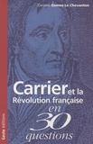 Corinne Gomez-Le Chevanton - Carrier et la Révolution française.