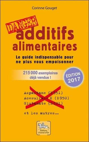 Corinne Gouget - Additifs alimentaires Danger - Le guide indispensable pour ne plus vous empoisonner.