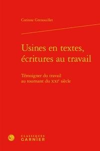 Corinne Grenouillet - Usines en textes, écritures au travail - Témoigner du travail au tournant du XXIe siècle.
