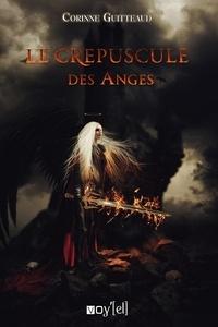 Corinne Guitteaud - Le Crépuscule des Anges - Un enquête mystique.