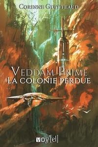 Corinne Guitteaud - Veddam Prime - La colonie perdue.