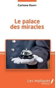 Corinne Happy - Le palace des miracles - Tribulations d'une métisse optimiste.