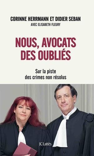 Nous, avocats des oubliés. Sur la piste des crimes non résolus