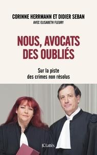 Corinne Herrmann et Didier Seban - Nous, avocats des oubliés - Sur la piste des crimes non résolus.
