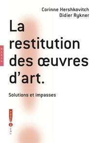 Corinne Hershkovitch et Didier Rykner - La restitution des oeuvres d'art - Solutions et impasses.