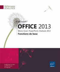 Corinne Hervo - Office 2013 : Word, Excel, PowerPoint, Outlook 2013 - Fonctions de base.