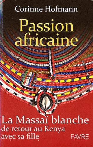 Corinne Hofmann - Passion africaine - La Massaï blanche de retour au Kenya avec sa fille.