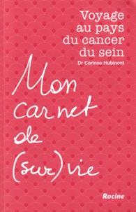 Corinne Hubinont - Mon carnet de (sur)vie - Voyage au pays du cancer du sein.