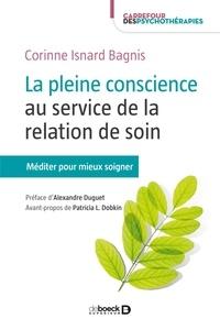 Corinne Isnard Bagnis - La pleine conscience au service de la relation de soin - Méditer pour mieux soigner.