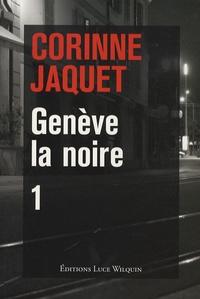 Corinne Jaquet - Genève la noire-1 - Le pendu de la treille, café-crime à Champel, Fric en vrac à Carouge.