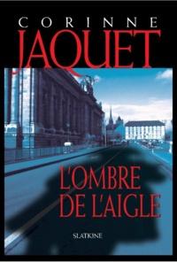 Corinne Jaquet - L'ombre de l'aigle.