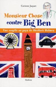 Corinne Jaquet - Monsieur Chose contre Big Ben - Une enquête au pays de Sherlock Holmes.