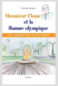 Corinne Jaquet - Monsieur Chose et la flamme olympique - Une enquête face au lac Léman.