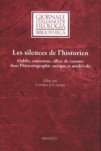 Corinne Jouanno - Les silences de l'historien - Oublis, omissions, effets de censure dans l'historiographie antique et médiévale.