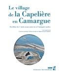 Corinne Landuré et Patrice Arcelin - Le village de la Capelière en Camargue - Du début du Ve siècle avant notre ère à l'Antiquité tardive.