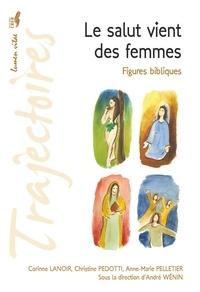 Corinne Lanoir et Christine Pedotti - Le salut vient des femmes - Figures bibliques.