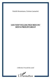 Corinne Lanzarini et Patrick Bruneteaux - Les nouvelles figures du sous-prolétariat.
