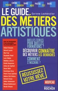 Corinne Lechevalier - Le guide des métiers artistiques - Ou comment faire de votre passion votre métier.