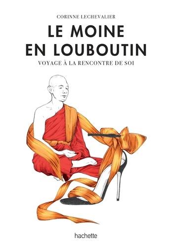 Corinne Lechevalier - Le moine en Louboutin - Voyage à la rencontre de soi.