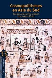 Corinne Lefèvre et Ines Zupanov - Cosmopolitismes en Asie du Sud - Sources, itinéraires, langues (XVIe-XVIIIe siècle).