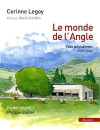 Corinne Legoy - Le monde de l'Angle - Voix paysannes 1915-2020.