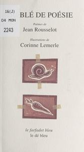 Corinne Lemerle et Jean Rousselot - Du blé de poésie.