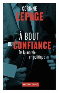 Corinne Lepage - A bout de confiance - De la morale à la politique.