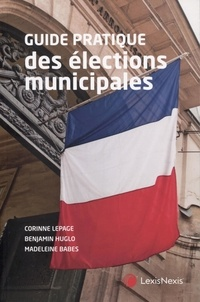 Corinne Lepage et Benjamin Huglo - Guide pratique des élections municipales.