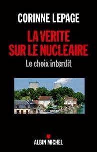 Corinne Lepage et Corinne Lepage - La Vérité sur le nucléaire - Le choix interdit.