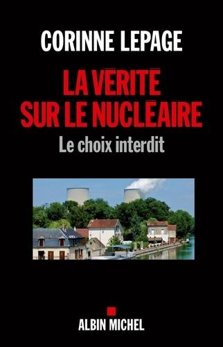 La vérité sur le nucléaire. Le choix interdit