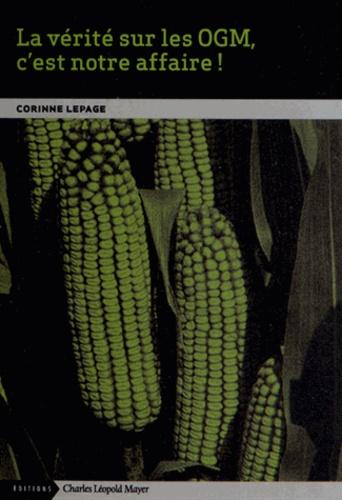 Corinne Lepage - La vérité sur les OGM, c'est notre affaire !.