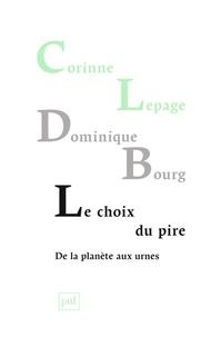 Corinne Lepage et Dominique Bourg - Le choix du pire - De la planète aux urnes.