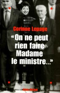 Corinne Lepage - On ne peut rien faire, Madame le Ministre.