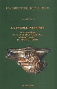 Corinne Leveleux - La parole interdite. - Le blasphème dans la France médiévale (XIIIe-XVIe siècles) : du péché au crime.