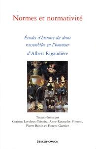 Corinne Leveleux-Teixeira et Anne Rousselet-Pimont - Normes et normativité - Etudes d'histoire du droit rassemblées en l'honneur d'Albert Rigaudière.