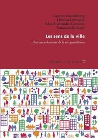 Corinne Luxembourg et Damien Labruyère - Les sens de la ville - Pour un urbanisme de la vie quotidienne.